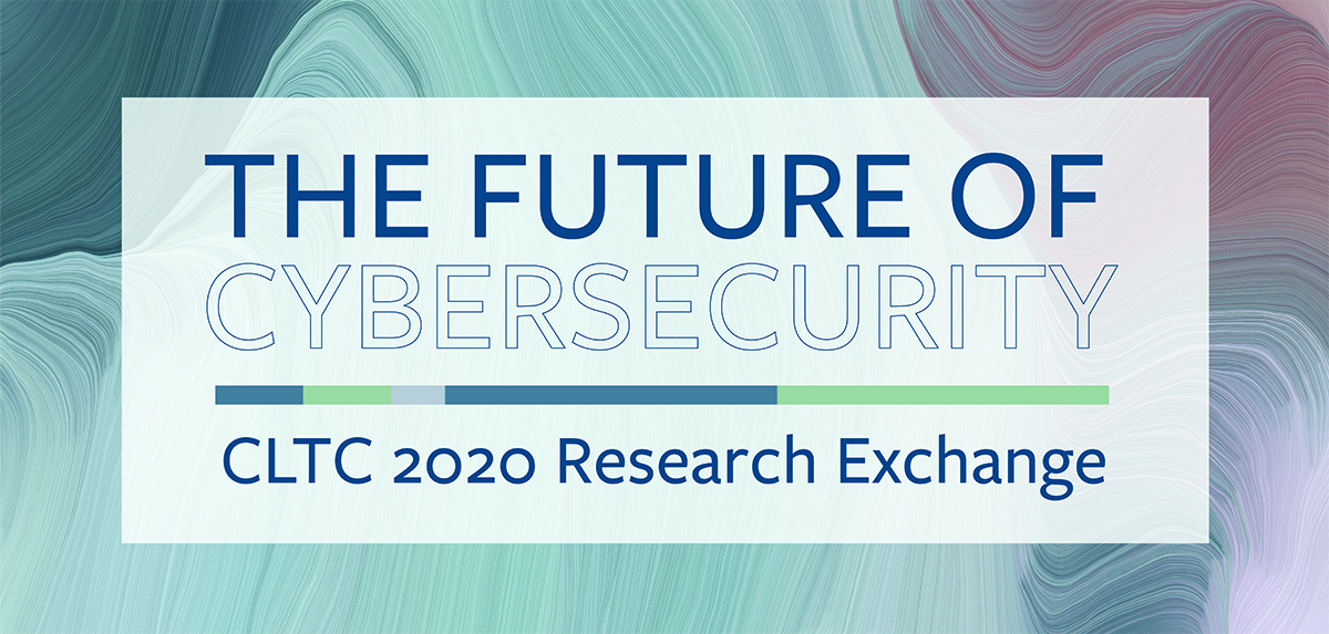 CLTC Research Exchange - The Future of Cybersecurity Day 2