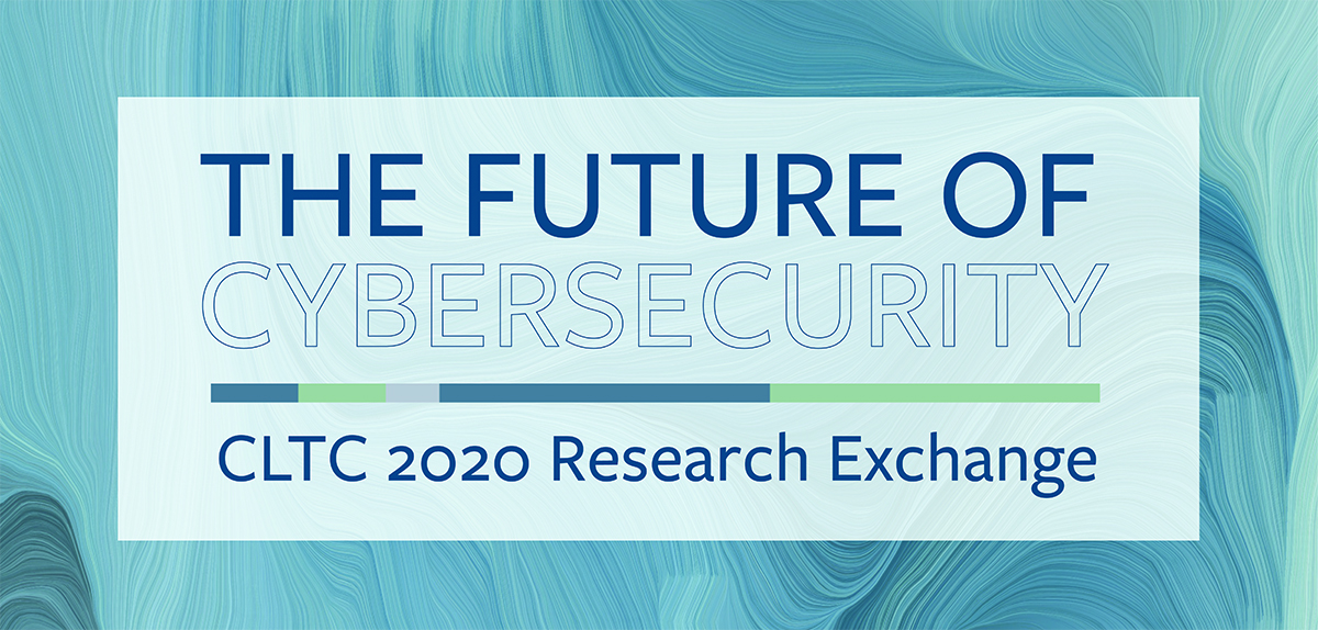 CLTC Research Exchange: The Future of Cybersecurity Day 3